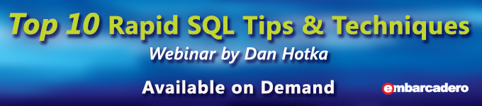 Top 10 Rapid SQL Tips & Techniques with Dan Hotka