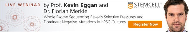 Register Now: Live Webinar by Prof. Kevin Eggan and Dr. Florian Merkle on Whole Exome Sequencing of hPSC Cultures