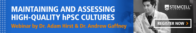 Register now for a live webinar on maintaining and assessing high-quality hPSC cultures by Dr. Adam Hirst and Dr. Andrew Gaffney