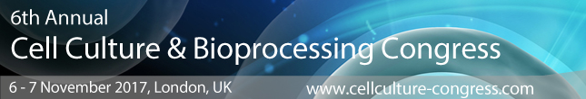 6th Annual Cell Culture & Bioprocessing Congress, 6-7 November, 2017, London, UK