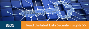 BLOG. Read the latest Data Security insights.