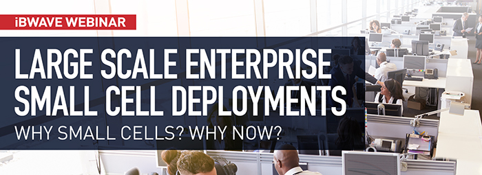 iBwave Webinar: Large scale enterprise small cell deployments