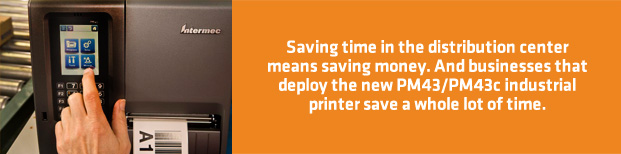 Savining time in the distribution center means saving money. And businesses that deploy the new PM43/PM43c industrial printer save a whole lot of time.