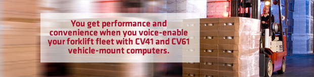 You get performance and convenience when you voice-enable your forklift fleet with CV41 and CV61 vehicle-mount computers.