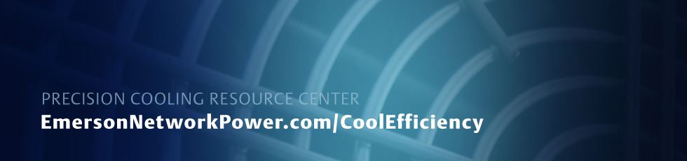 Precision Cooling Resource Center - EmersonNetworkPower.com/CoolEfficiency