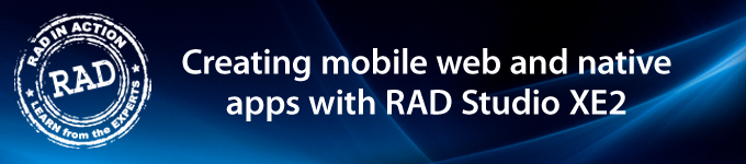 Creating mobile web and native apps with RAD Studio XE2