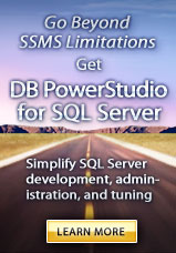 Go beyond SSMS Limitations - Get DB PowerStudio for SQL Server