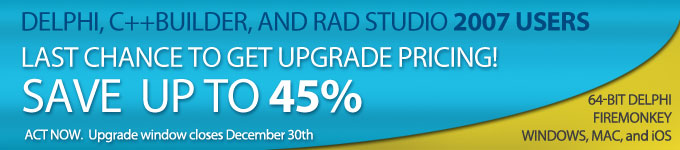 Delphi, C++Builder or RAD Studio 2007 Users - Last chance to get upgrade pricing!  Save up to 45%
