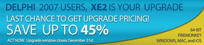 Delphi 2007 Users - Last chance to get upgrade pricing! Save up to 45% until Dec 31