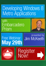 Developing Windows 8 Metro Applications with Embarcadero Prism - Free Webinar May 29th