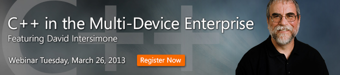 C++ in the Multi-Device Enterprise featuring David Intersimone on March 26, 2013 - Register Now