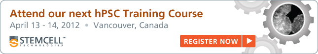 Attend our next hPSC Training Course: April 13 - 14, 2012 - Vancouver, Canada