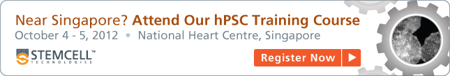 Near Singapore? Attend our Human ES Cells and iPS Cells Training Course. October 4 - 5, 2012 | National Heart Centre, Singapore