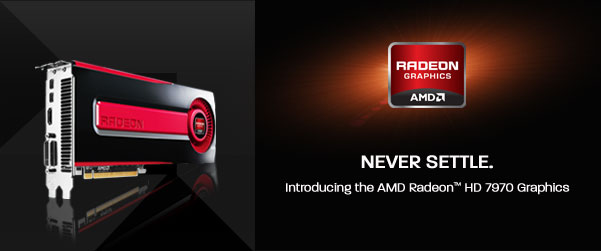 Never Settle. Introducing the AMD Radeon HD 7970 Graphics