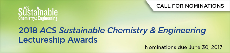 ACS Sustainable Chemistry & Engineering | Call for Nominations: The ACS Sustainable Chemistry & Engineering Lectureship Awards | Nominations due June 30, 2017