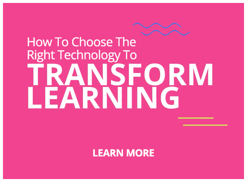 How to choose the right technology to transform learning