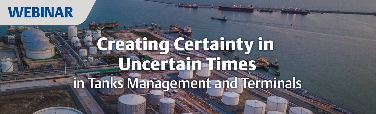 Creating Certainty in Uncertain Times in Tanks Management and Terminals