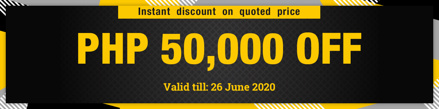 Instant discount on quoted price PHP 50,000 OFF, valid till 26 June 2020