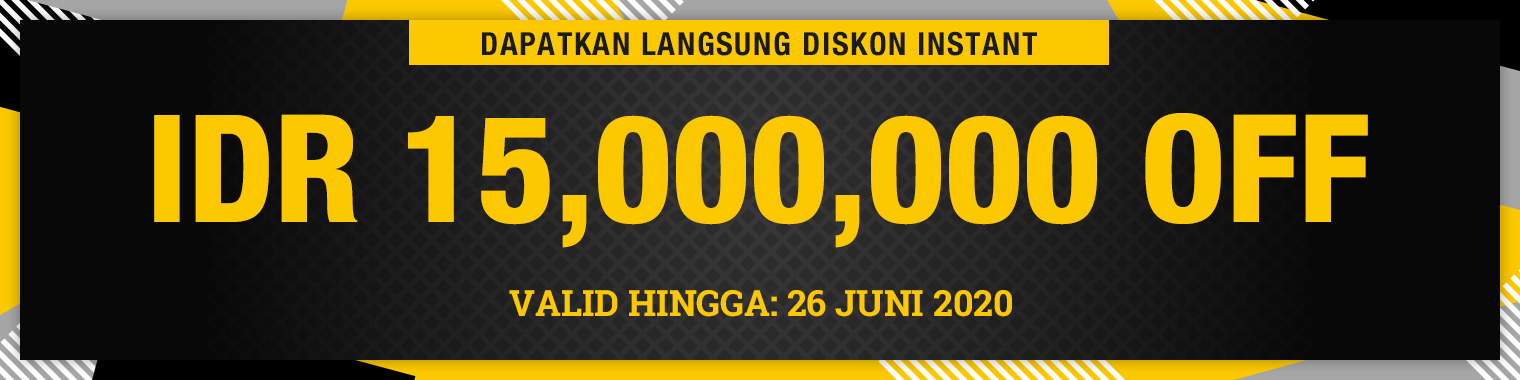 Instant discount on quoted price IDR 15,000,000 OFF, valid till 26 June 2020