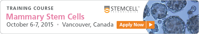 Apply Now: Mammary Stem Cells Training Course (October 6-7, 2015) in Vancouver, Canada.