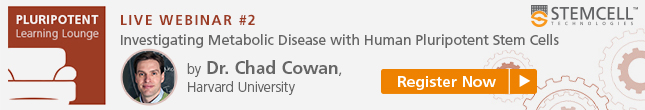Register Now: Webinar by Dr. Chad Cowan on Investigating Metabolic Disease with Human Pluripotent Stem Cells