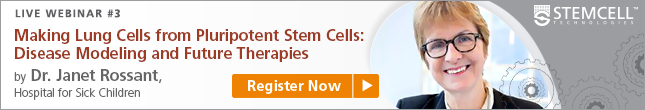 Register Now: Live Webinar by Dr. Janet Rossant on Making Lung Cells from Pluripotent Stem Cells - Disease Modeling and Future Therapies