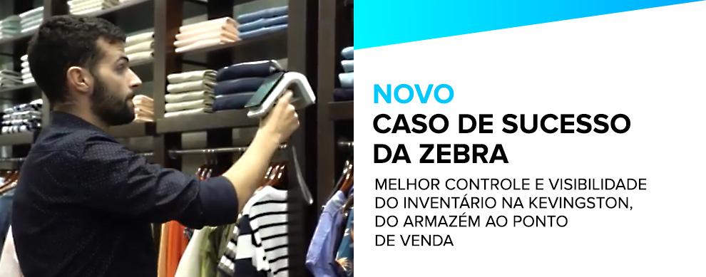 NOVO CASO DE SUCESSO DA ZEBRA - MELHOR CONTROLE E VISIBILIDADE DO INVENTÁRIO NA KEVINGSTON, DO ARMAZÉM AO PONTO DE VENDA