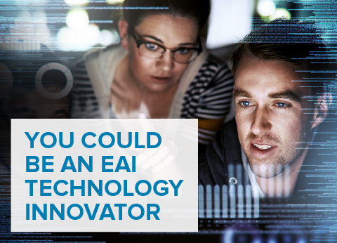 YOU COULD BE AN EAI TECHNOLOGY INNOVATOR