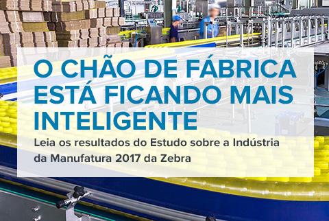 O CHÃO DE FÁBRICA ESTÁ FICANDO MAIS INTELIGENTE - Leia os resultados do Estudo sobre a Indústria da Manufatura 2017 da Zebra