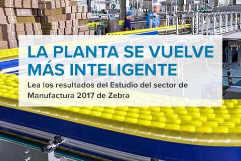 LA PLANTA SE VUELVE MÁS INTELIGENTE - Lea los resultados del Estudio del sector de Manufactura 2017 de Zebra