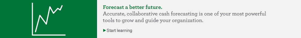 Forecast a better future. Accurate, collaborative cash forecasting is one of your most powerful tools to grow and guide your organization. Start learning