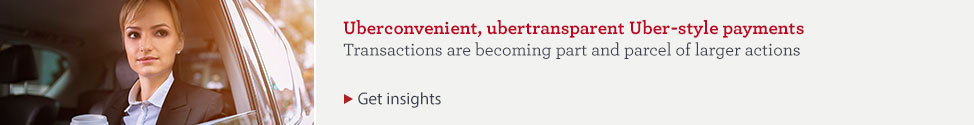 Uberconvenient, ubertransparent Uber-style payments. Transactions are becoming part and parcel of larger actions. Get insights
