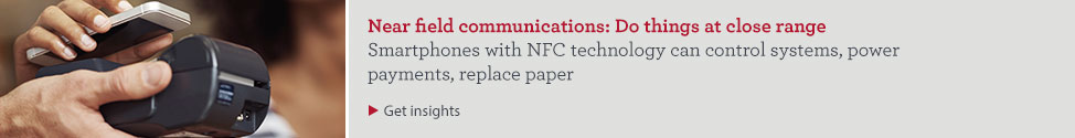 Near field communications: Do things at close range. Smartphones with NFC technology can control systems, power payments, replace paper. Get insights