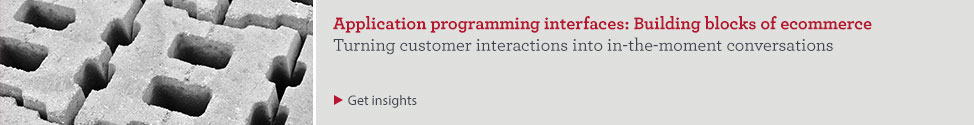 Application programming interfaces: Building blocks of ecommerce. Turning customer interactions into in-the-moment conversations Get insights
