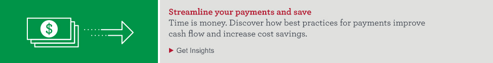 Streamline your payments and save. Time is money. Discover how best practices for payments improve cash flow and increase cost savings. Get Insights