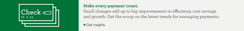 Make every payment count. Small changes add up to big improvements in efficiency, cost savings and growth. Get the scoop on the latest trends for managing payments. Get insights