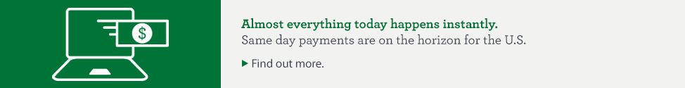 Almost everything today happens instantly. Same day payments are on the horizon for the U.S. Find out more.