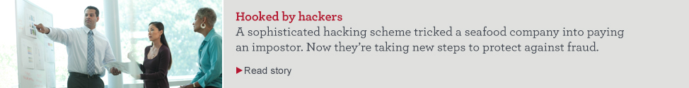 Hooked by hackers. A sophisticated hacking scheme tricked a seafood company into paying an impostor. Now they're taking new steps to protect against fraud. Read story
