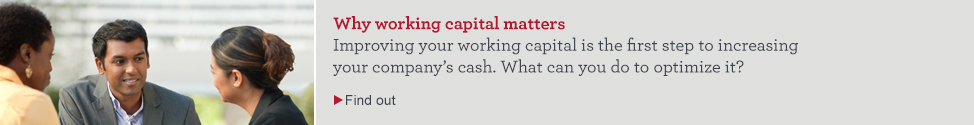 Why working capital matters. Improving your working capital is the first step to increasing your company's cash. What can you do to optimize it? Find out