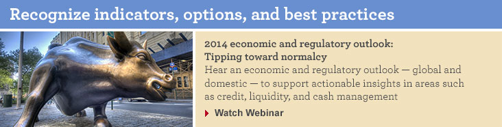 2014 economic and regulatory outlook: Tipping toward normalcy. Hear an economic and regulatory outlook - global and domestic - to support actionable insights in areas such as credit, liquidity, and cash management. Watch Webinar