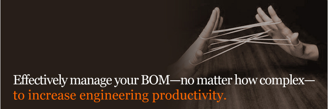 Effectively manage your BOM - no matter how complex - to increase engineering productivity.