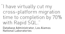 I have virtually cut my cross-platform migration time to completion by 70% with Rapid SQL