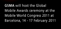 GSMA will host the Global Mobile Awards ceremony at the Mobile World Congress 2011 at Barcelona, 14 - 17 February 2011