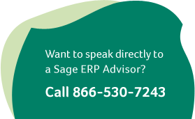 Want to speak directly to a Sage ERP Advisor? Call 866-530-7243
