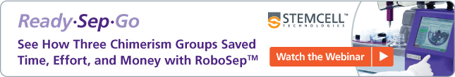 Watch the Webinar: How Three Chimerism Groups Saved Time, Effort, and Money with RoboSep