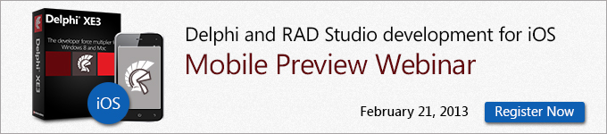 Delphi and RAD Studio developement for iOS Mobile Preview Webinar February 21, 2013 - Register Now