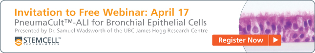Register for Free Webinar April 17: PneumaCult™-ALI for Bronchial Epithelial Cells.