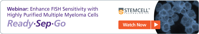 Free Webinar: Enhance FISH Sensitivity with Highly Purified Multiple Myeloma Cells